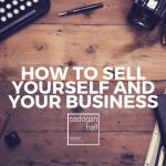 How to Sell Yourself and Your Business