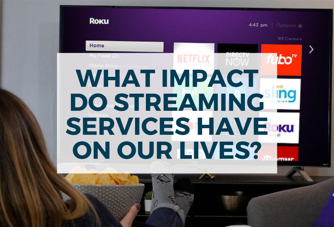 How Do Online Streaming Services Impact On Our Lives